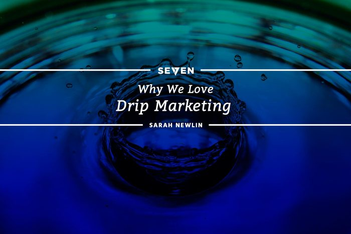 Why We Love Drip Marketing