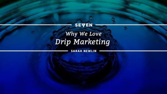 Why We Love Drip Marketing