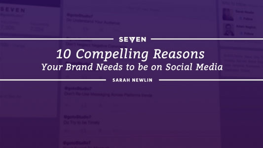 10 Compelling Reasons Your Brand Needs to be on Social Media